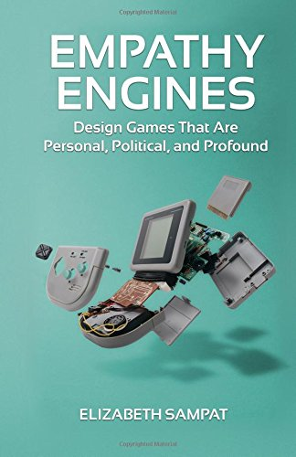Empathy Engines: Design Games That Are Personal, Political, And Profound from CreateSpace Independent Publishing Platform