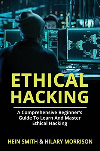 Ethical Hacking: A Comprehensive Beginner's Guide to Learn and Master Ethical Hacking from CreateSpace Independent Publishing Platform