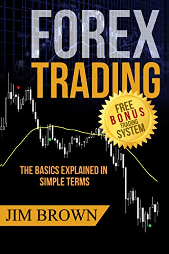 FOREX TRADING:  The Basics Explained in Simple Terms (Forex, Forex for Beginners, Make Money Online, Currency Trading, Foreign Exchange, Trading Strategies, Day Trading) from CreateSpace Independent Publishing Platform