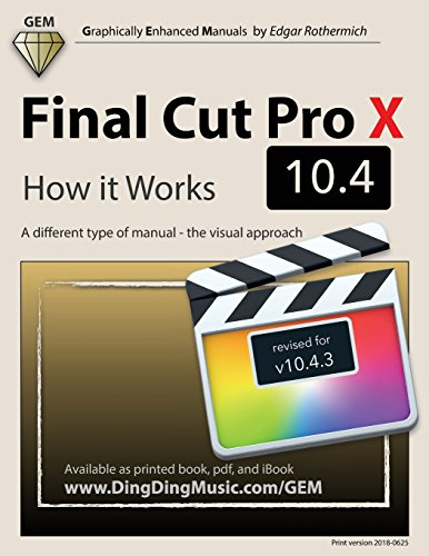 Final Cut Pro X 10.4 - How it Works: A different type of manual - the visual approach from CreateSpace Independent Publishing Platform
