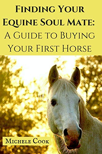 Finding Your Equine Soulmate: A Guide to Buying A Horse from CreateSpace Independent Publishing Platform