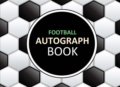 Football Autograph Book: Autograph Book for Athletes, Soccer Stars, Classic Ball Design, Football Fan Gift from CreateSpace Independent Publishing Platform