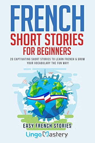 French Short Stories for Beginners: 20 Captivating Short Stories to Learn French & Grow Your Vocabulary the Fun Way!: Volume 1 (Easy French Stories) from CreateSpace Independent Publishing Platform