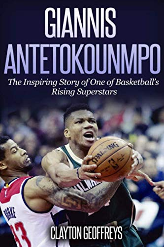Giannis Antetokounmpo: The Inspiring Story of One of Basketball's Rising Superstars (Basketball Biography Books) from CreateSpace Independent Publishing Platform