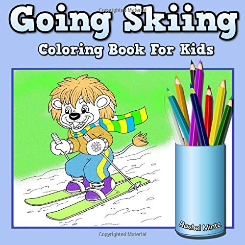 Going Skiing - Coloring Book For Kids: Cute Animals & Children Doing Winter Sports Cold Season Colouring for Ages 4-8 from CreateSpace Independent Publishing Platform