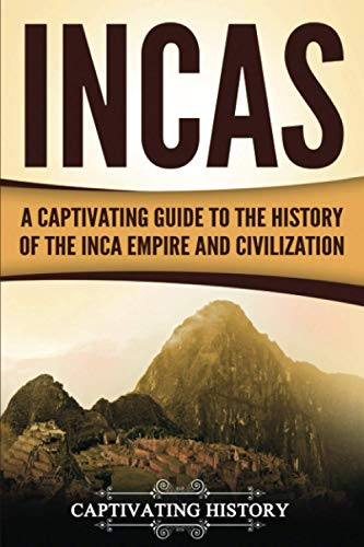 Incas: A Captivating Guide to the History of the Inca Empire and Civilization from CreateSpace Independent Publishing Platform