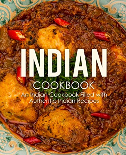 Indian Cookbook: An Indian Cookbook Filled with Authentic Indian Recipes from CreateSpace Independent Publishing Platform