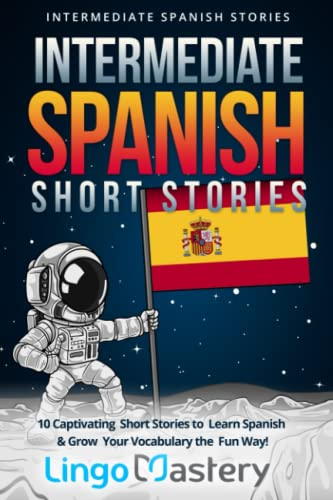 Intermediate Spanish Short Stories: 10 Captivating Short Stories to Learn Spanish & Grow Your Vocabulary the Fun Way!: Volume 1 (Intermediate Spanish Stories) from CreateSpace Independent Publishing Platform