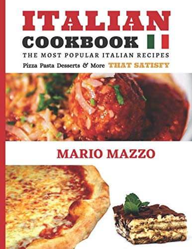 Italian Cookbook: Famous Italian Recipes That Satisfy: Baking, Pizza, Pasta, Lasagna, Chicken Parmesan, Meatballs, Desserts, Cannoli, Tiramisu, Gelato & More (2018 Newest Edition (8.5x11 Size) from CreateSpace Independent Publishing Platform