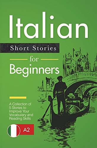 Italian Short Stories for Beginners: A Collection of 5 Stories to Improve Your Vocabulary and Reading Skills from CreateSpace Independent Publishing Platform