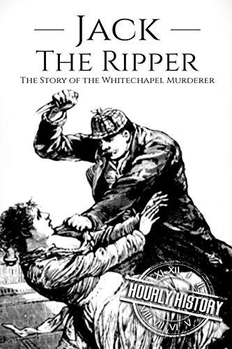 Jack the Ripper: The Story of the Whitechapel Murderer from CreateSpace Independent Publishing Platform