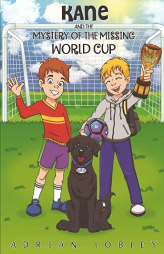Kane and the Mystery of the Missing World Cup: A football adventure story for children aged 7-10 years from CreateSpace Independent Publishing Platform