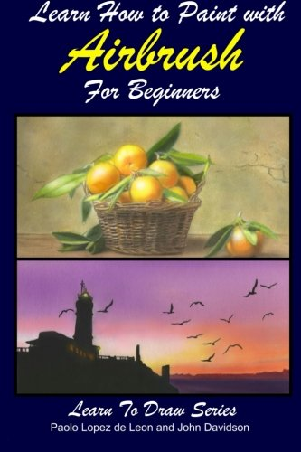 Learn How to Paint with Airbrush For Beginners: Volume 34 (Learn to Draw Book Series) from CreateSpace Independent Publishing Platform