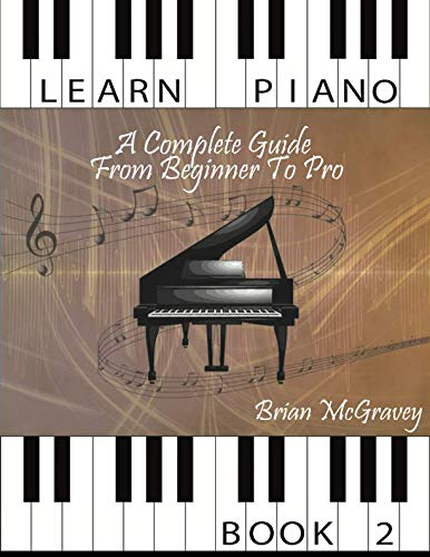 Learn Piano: A Complete Guide from Beginner to Pro Book 2: Volume 2 from CreateSpace Independent Publishing Platform