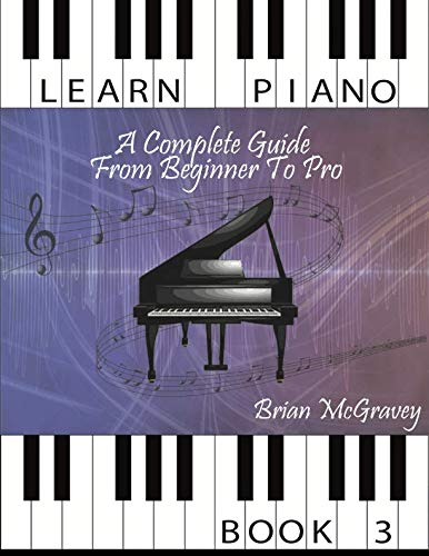 Learn Piano: A Complete Guide from Beginner to Pro Book 3: Volume 3 from CreateSpace Independent Publishing Platform