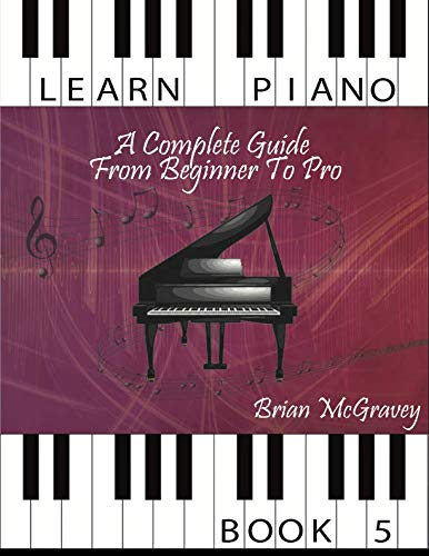 Learn Piano: A Complete Guide from Beginner to Pro Book 5: Volume 5 from CreateSpace Independent Publishing Platform