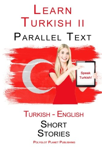 Learn Turkish II: Parallel Text (Turkish - English) Short Stories from CreateSpace Independent Publishing Platform