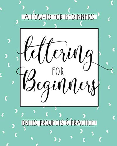 Lettering For Beginners: A Creative Lettering How To Guide With Alphabet Guides, Projects And Practice Pages from CreateSpace Independent Publishing Platform