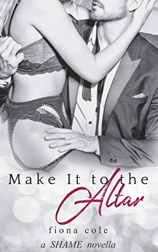 Make It to the Altar: Volume 2 (Shame Me Not) from CreateSpace Independent Publishing Platform