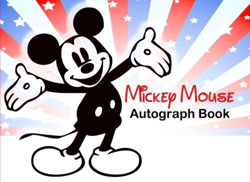 Mickey Mouse Autograph Book: Disney Autograph Book, Autograph Book for Kids, Disneyland, Musicals, Theatre from CreateSpace Independent Publishing Platform