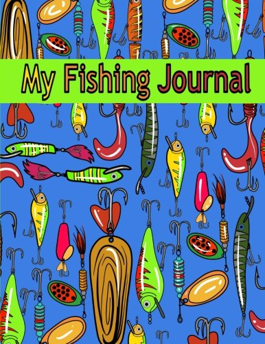 My Fishing Journal ( Kids Fishing Book): Fishing Journal for Kids; Includes 50+ Journaling Pages for Recording Fishing Notes, Experiences and Memories (Kids Journal Diary for Fishing) from CreateSpace Independent Publishing Platform