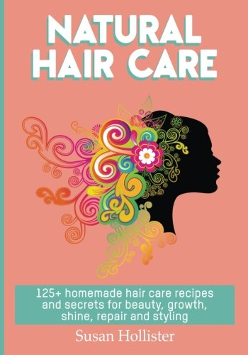 Natural Hair Care: 125+ Homemade Hair Care Recipes And Secrets For Beauty, Growth, Shine, Repair and Styling (Easy To Make All Natural Hair Care ... You Fuller More Beautiful and Stronger Hair) from CreateSpace Independent Publishing Platform