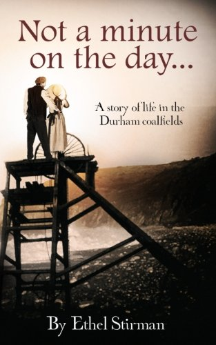 Not a Minute on the Day: Life in the Coalfields of Durham from CreateSpace Independent Publishing Platform