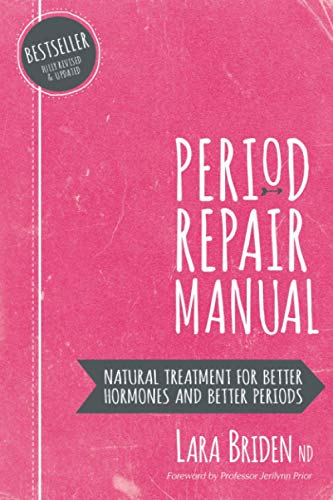 Period Repair Manual: Natural Treatment for Better Hormones and Better Periods from CreateSpace Independent Publishing Platform