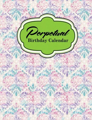 Perpetual Birthday Calendar: Important Dates Record Book, Personal Calendar Of Important Celebrations Plus Gift Log, Hydrangea Flower Cover: Volume 44 from CreateSpace Independent Publishing Platform