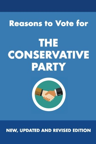 Reasons to Vote for The Conservative Party: New, Updated and Revised Edition from CreateSpace Independent Publishing Platform