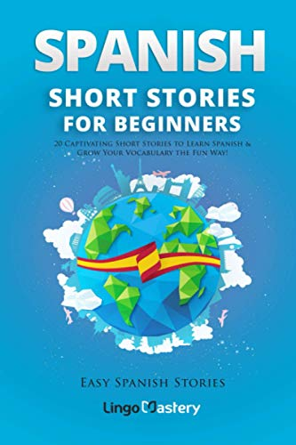 Spanish Short Stories for Beginners: 20 Captivating Short Stories to Learn Spanish & Grow Your Vocabulary the Fun Way!: Volume 1 (Easy Spanish Stories) from CreateSpace Independent Publishing Platform