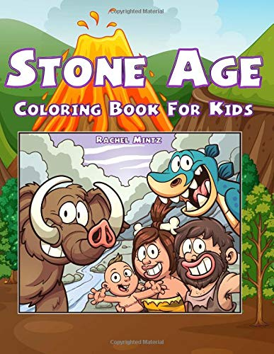 Stone Age - Coloring Book For Kids: Collection of Prehistoric Cavemen & Mammoth Illustrations - For Children Ages 4-7 from CreateSpace Independent Publishing Platform