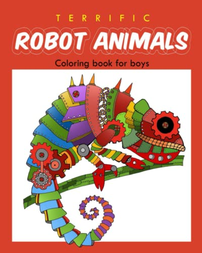 Terrific Robot Animal Coloring Book for Boys: ROBOT COLORING BOOK For Boys and Kids Coloring Books Ages 4-8, 9-12 Boys, Girls, and Everyone: Volume 2 from CreateSpace Independent Publishing Platform