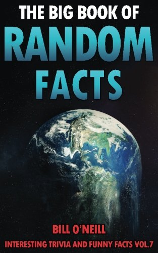 The Big Book of Random Facts Volume 7: 1000 Interesting Facts And Trivia (Interesting Trivia and Funny Facts) from CreateSpace Independent Publishing Platform