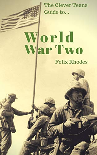 The Clever Teens' Guide to World War Two from CreateSpace Independent Publishing Platform