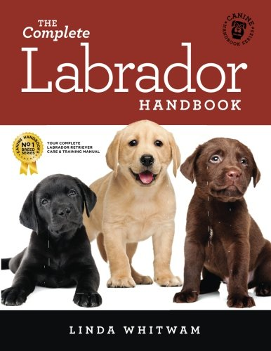 The Complete Labrador Handbook: The Essential Guide for New & Prospective Labrador Owners (Canine Handbooks) from CreateSpace Independent Publishing Platform