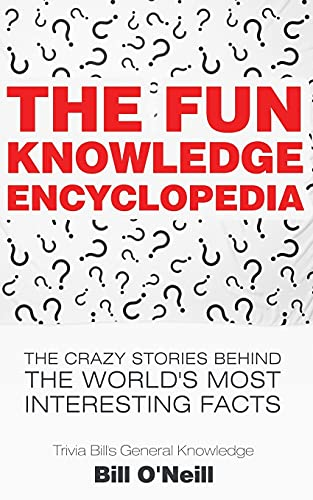 The Fun Knowledge Encyclopedia: The Crazy Stories Behind the World's Most Interesting Facts: Volume 1 (Trivia Bill's General Knowledge) from CreateSpace Independent Publishing Platform