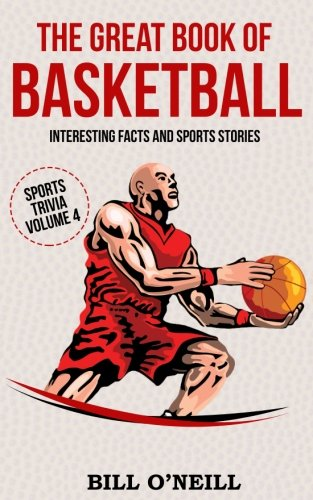 The Great Book of Basketball: Interesting Facts and Sports Stories: Volume 4 (Sports Trivia) from CreateSpace Independent Publishing Platform