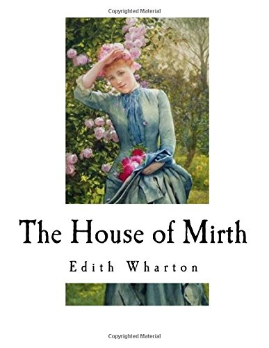 The House of Mirth: Edith Wharton from CreateSpace Independent Publishing Platform