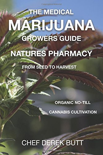 The Medical Marijuana Growers Guide. NATURES PHARMACY.: Organic no till cannabis cultivation from seed to harvest. from CreateSpace Independent Publishing Platform