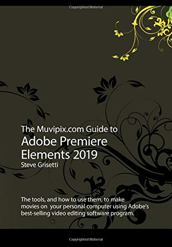The Muvipix.com Guide to Adobe Premiere Elements 2019: The tools, and how to use them, to make movies on your home computer from CreateSpace Independent Publishing Platform