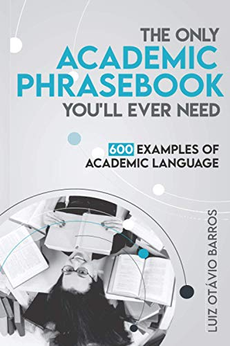 The Only Academic Phrasebook You'll Ever Need: 600 Examples of Academic Language from CreateSpace Independent Publishing Platform