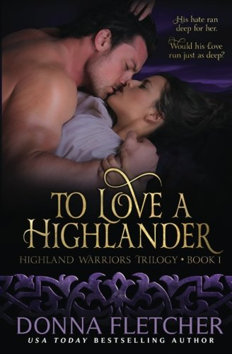 To Love A Highlander: Volume 1 (Highland Warriors) from CreateSpace Independent Publishing Platform