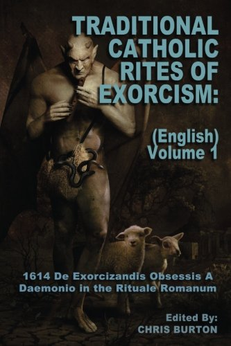 Traditional Catholic Rites Of Exorcism: (English) - Volume 1: 1614 De Exorcizandis Obsessis A Daemonio in the Rituale Romanum from CreateSpace Independent Publishing Platform