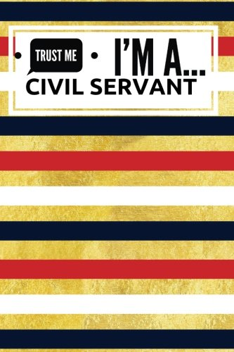 Trust Me I'm A Civil Servant: Humorous Appreciation Gift | Journal, Exercise Book, Jotter, Notebook, Planner, Composition Book, Memory Book To Write ... Medium Softback: Volume 11 (Laughter & Jokes) from CreateSpace Independent Publishing Platform