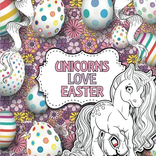 Unicorns Love Easter: A Creative Unicorn Colouring Book for Children (Creative Colouring For Children) from CreateSpace Independent Publishing Platform