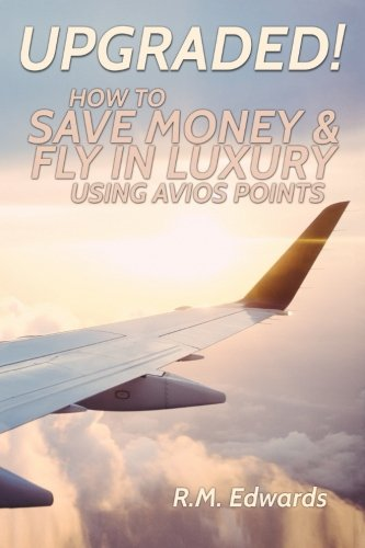 Upgraded! How To Save Money And Fly In Luxury Using Avios Points from CreateSpace Independent Publishing Platform