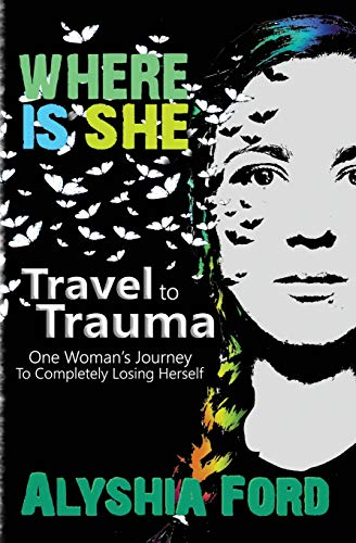 Where Is She?: Travel To Trauma: One Woman's Journey To Completely Losing Herself from CreateSpace Independent Publishing Platform