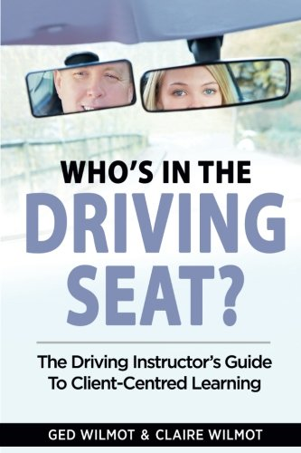 Who's In The Driving Seat: The Driving Instructor's Guide To Client-Centred Learning from CreateSpace Independent Publishing Platform