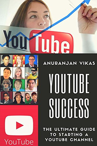 Youtube Success: The Ultimate Guide to Starting a YouTube Channel for Beginners from CreateSpace Independent Publishing Platform